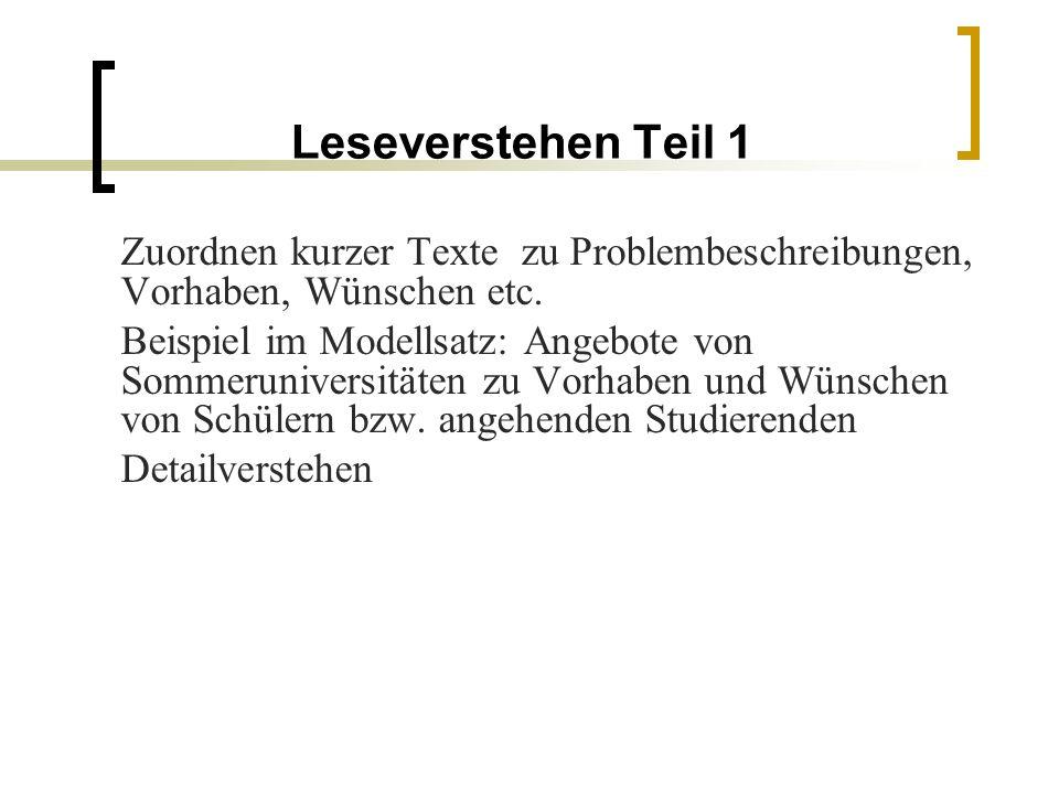 Leseverstehen Teil 1 Zuordnen kurzer Texte zu Problembeschreibungen, Vorhaben, Wünschen etc.