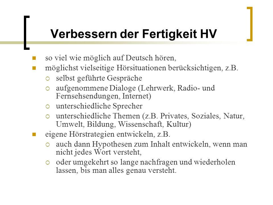 Verbessern der Fertigkeit HV so viel wie möglich auf Deutsch hören, möglichst vielseitige Hörsituationen berücksichtigen, z.B.