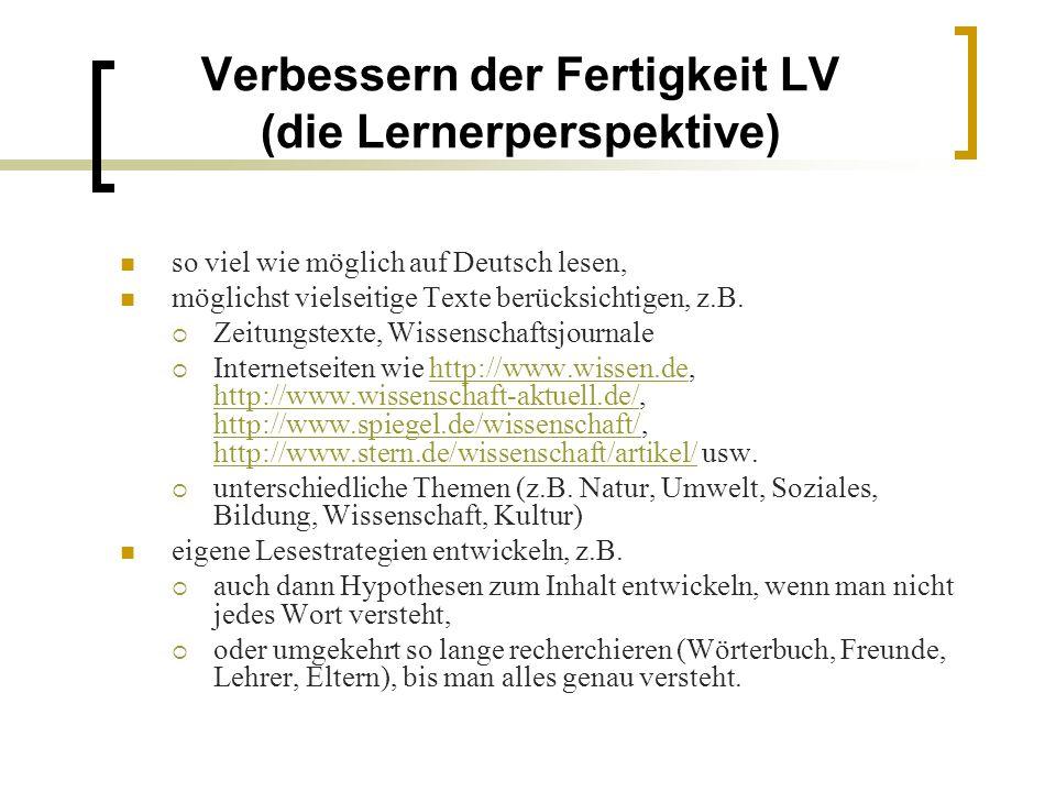 Verbessern der Fertigkeit LV (die Lernerperspektive) so viel wie möglich auf Deutsch lesen, möglichst vielseitige Texte berücksichtigen, z.B.