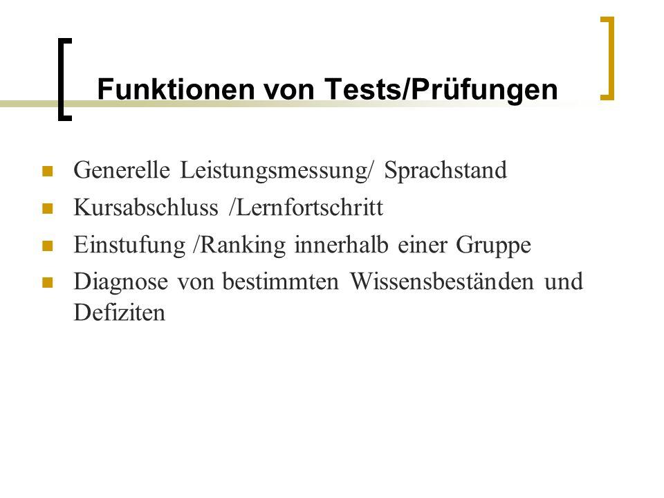Funktionen von Tests/Prüfungen Generelle Leistungsmessung/ Sprachstand Kursabschluss /Lernfortschritt Einstufung /Ranking innerhalb einer Gruppe Diagnose von bestimmten Wissensbeständen und Defiziten