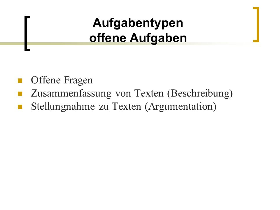 Aufgabentypen offene Aufgaben Offene Fragen Zusammenfassung von Texten (Beschreibung) Stellungnahme zu Texten (Argumentation)