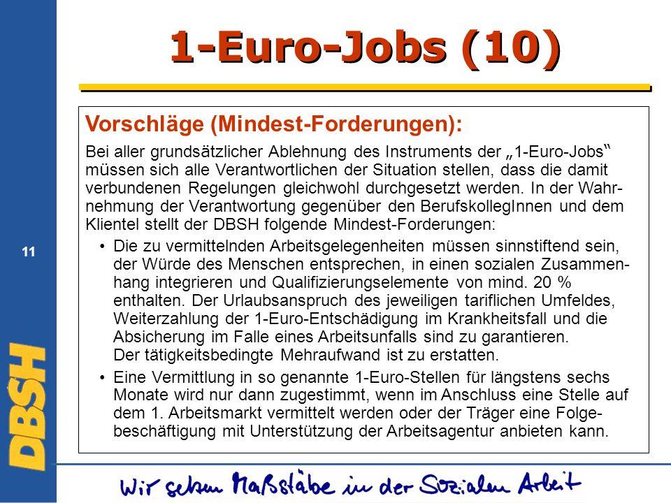 11 1-Euro-Jobs (10) Vorschläge (Mindest-Forderungen): Bei aller grunds ä tzlicher Ablehnung des Instruments der 1-Euro-Jobs m ü ssen sich alle Verantwortlichen der Situation stellen, dass die damit verbundenen Regelungen gleichwohl durchgesetzt werden.