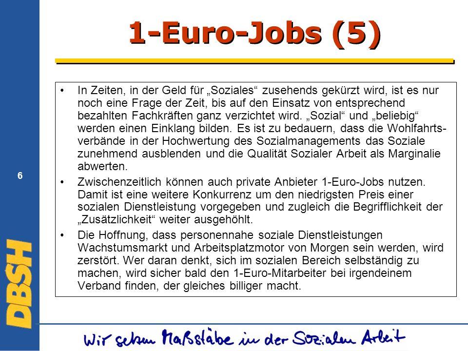 6 1-Euro-Jobs (5) In Zeiten, in der Geld für Soziales zusehends gekürzt wird, ist es nur noch eine Frage der Zeit, bis auf den Einsatz von entsprechend bezahlten Fachkräften ganz verzichtet wird.