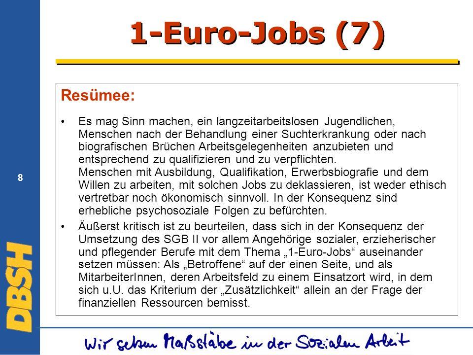 8 1-Euro-Jobs (7) Resümee: Es mag Sinn machen, ein langzeitarbeitslosen Jugendlichen, Menschen nach der Behandlung einer Suchterkrankung oder nach biografischen Brüchen Arbeitsgelegenheiten anzubieten und entsprechend zu qualifizieren und zu verpflichten.