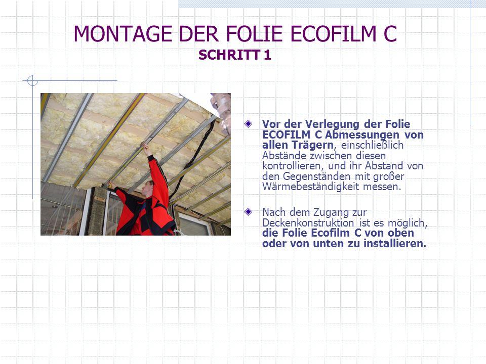 MONTAGE DER FOLIE ECOFILM C SCHRITT 2 Nach dem Zugang zur Deckenkonstruktion kann die Folie Ecofilm C von oben oder von unten installiert werden.