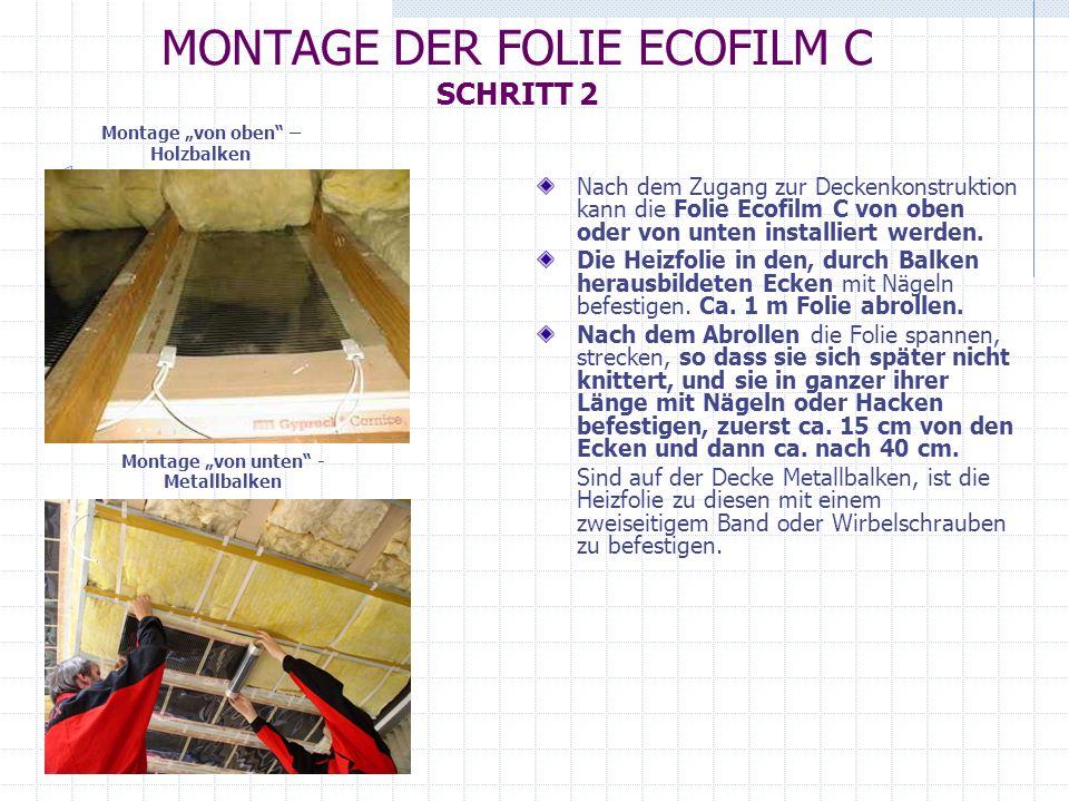 MONTAGE DER FOLIE ECOFILM C SCHRITT 3 Sind alle Masse richtig, die WÄRMEISOLIERUNG INSTALLIEREN: (Hinweis: Bei der Montage von unten ist vor der Verlegung der Folie Ecofilm C die Wärmeisolierung zu installieren).