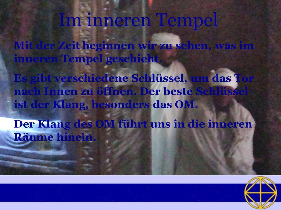 Im inneren Tempel Mit der Zeit beginnen wir zu sehen, was im inneren Tempel geschieht. Es gibt verschiedene Schlüssel, um das Tor nach Innen zu öffnen