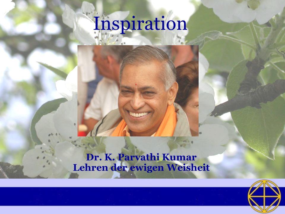 Inspiration Dr. K. Parvathi Kumar Lehren der ewigen Weisheit
