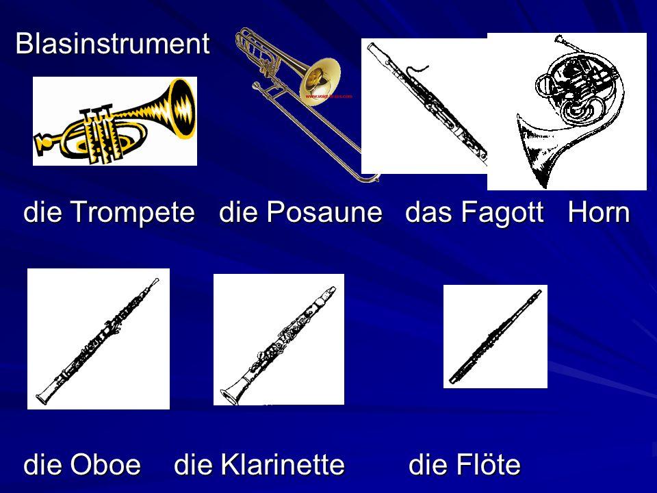 Blasinstrument Blasinstrument die Trompete die Posaune das Fagott Horn die Trompete die Posaune das Fagott Horn die Oboe die Klarinette die Flöte die Oboe die Klarinette die Flöte