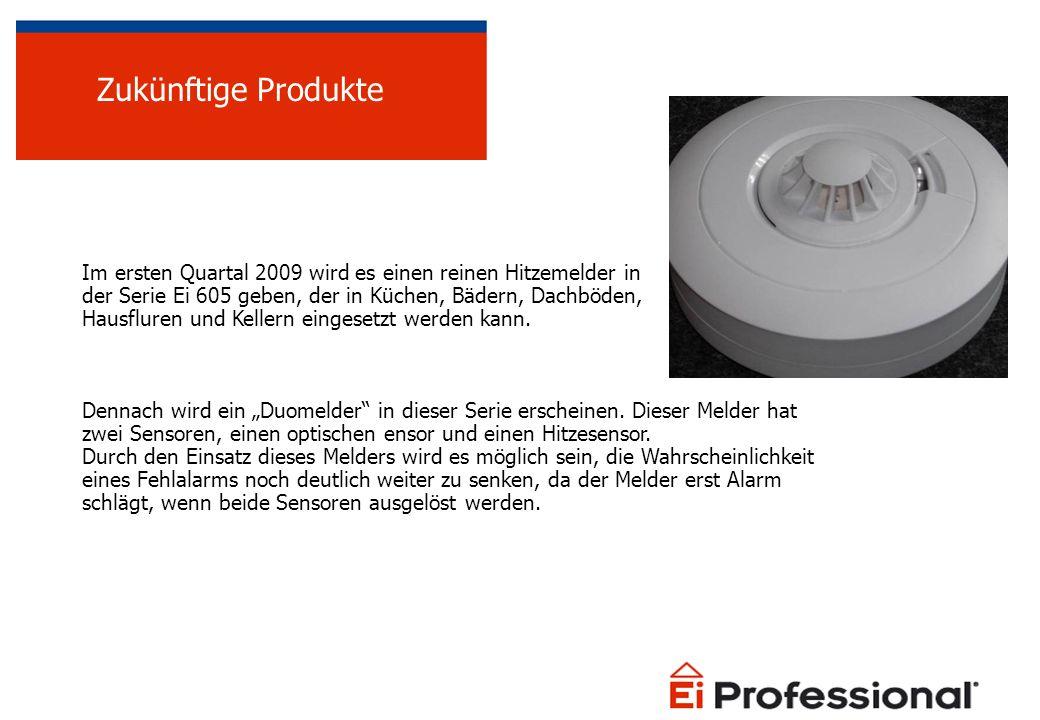 Im ersten Quartal 2009 wird es einen reinen Hitzemelder in der Serie Ei 605 geben, der in Küchen, Bädern, Dachböden, Hausfluren und Kellern eingesetzt werden kann.