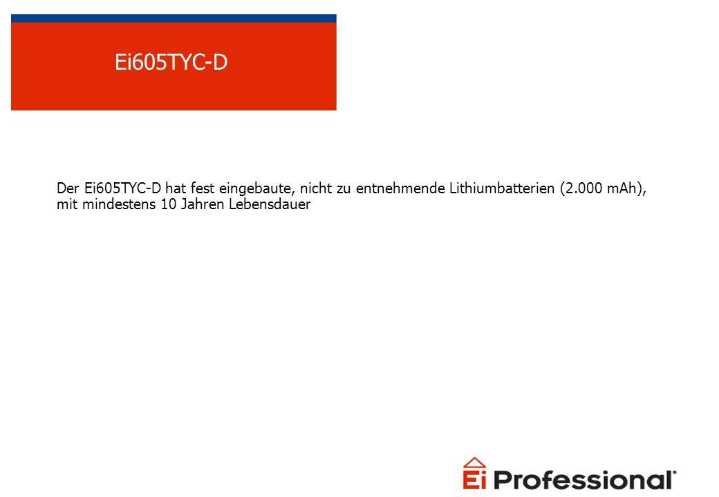 Der Ei605TYC-D hat fest eingebaute, nicht zu entnehmende Lithiumbatterien (2.000 mAh), mit mindestens 10 Jahren Lebensdauer Ei605TYC-D