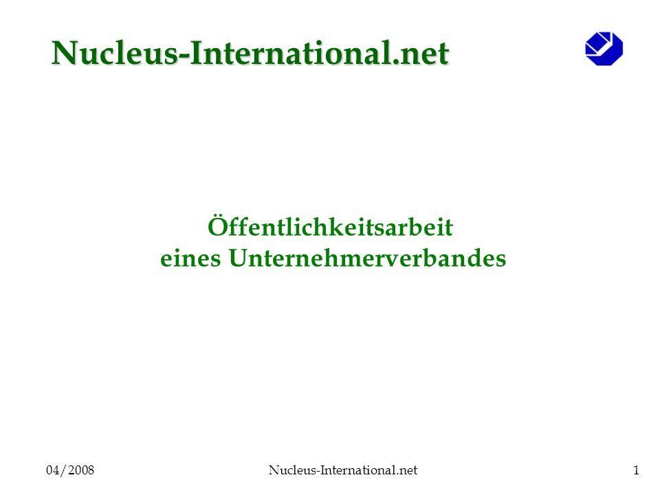 04/2008Nucleus-International.net1 Öffentlichkeitsarbeit eines Unternehmerverbandes Nucleus-International.net