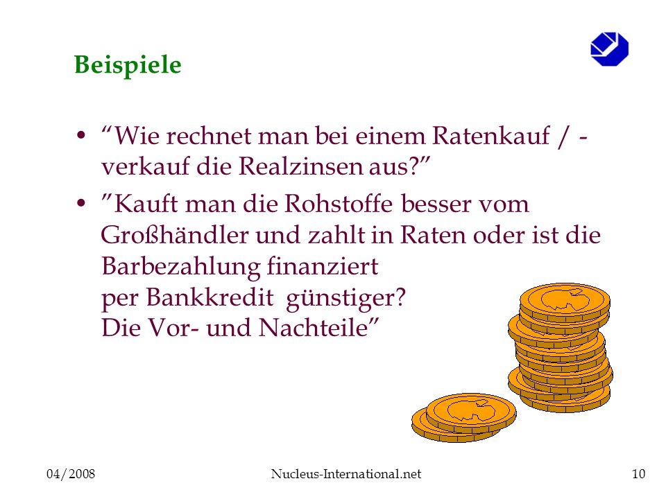 04/2008Nucleus-International.net10 Beispiele Wie rechnet man bei einem Ratenkauf / - verkauf die Realzinsen aus? Kauft man die Rohstoffe besser vom Gr