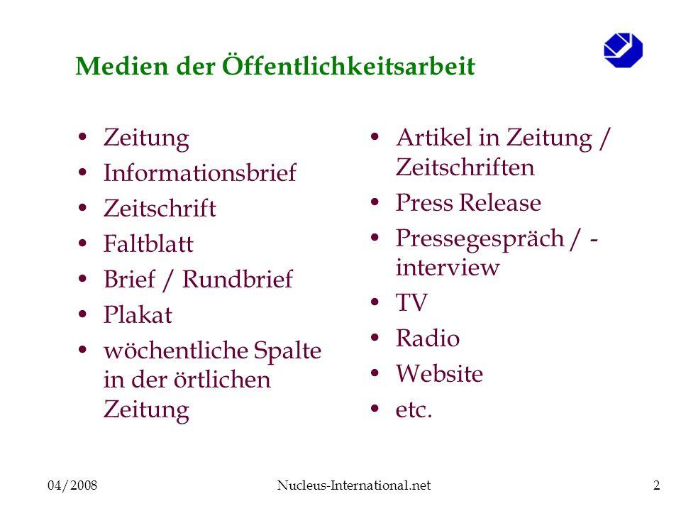 04/2008Nucleus-International.net2 Medien der Öffentlichkeitsarbeit Zeitung Informationsbrief Zeitschrift Faltblatt Brief / Rundbrief Plakat wöchentlic