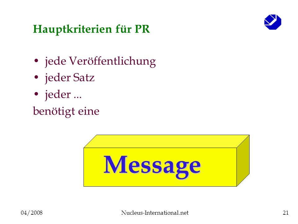 04/2008Nucleus-International.net21 Hauptkriterien für PR jede Veröffentlichung jeder Satz jeder... benötigt eine Message