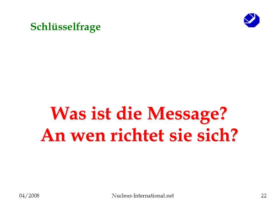 04/2008Nucleus-International.net22 Schlüsselfrage Was ist die Message? An wen richtet sie sich?