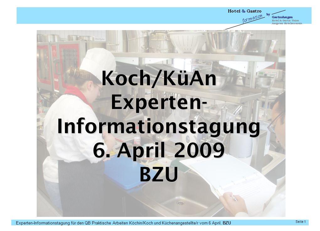 Experten-Informationstagung für den QB Praktische Arbeiten Köchin/Koch und Küchenangestellte/r vom 6 April, BZU Seite 1 Koch/KüAn Experten- Informatio