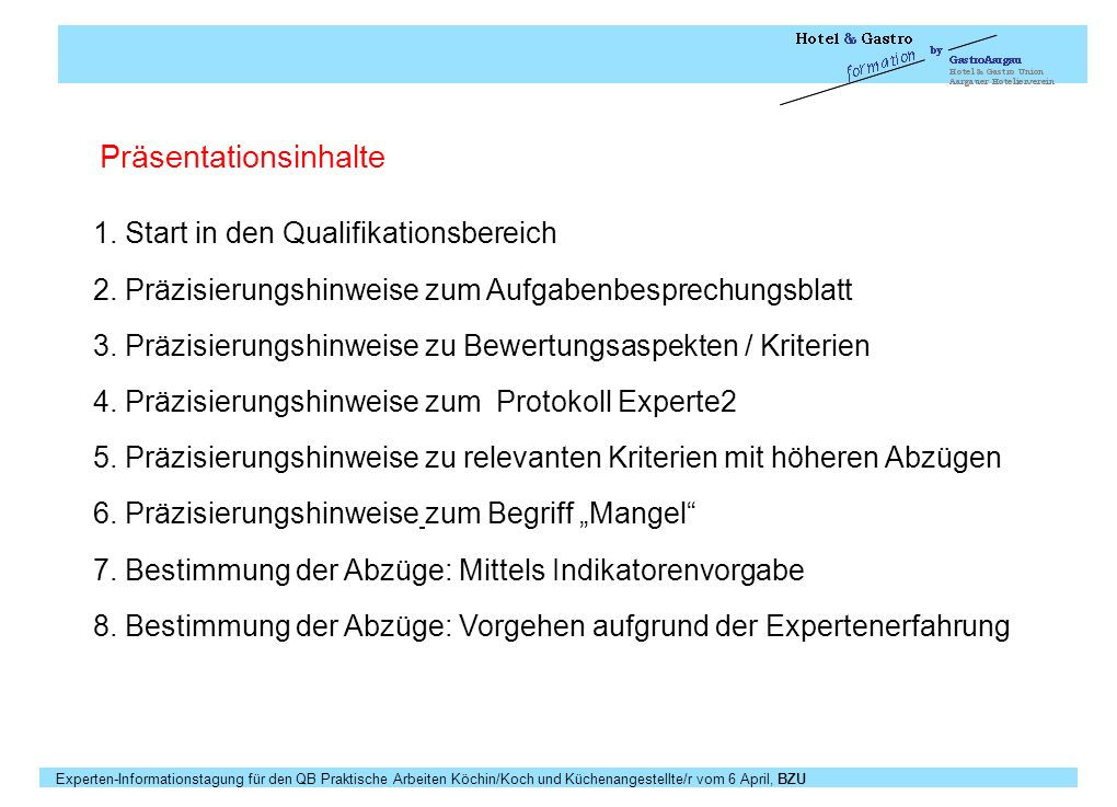 Experten-Informationstagung für den QB Praktische Arbeiten Köchin/Koch und Küchenangestellte/r vom 6 April, BZU Seite 13 Keine eigene Präsentation.