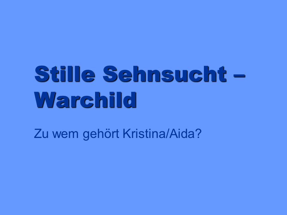 Stille Sehnsucht – Warchild Zu wem gehört Kristina/Aida?