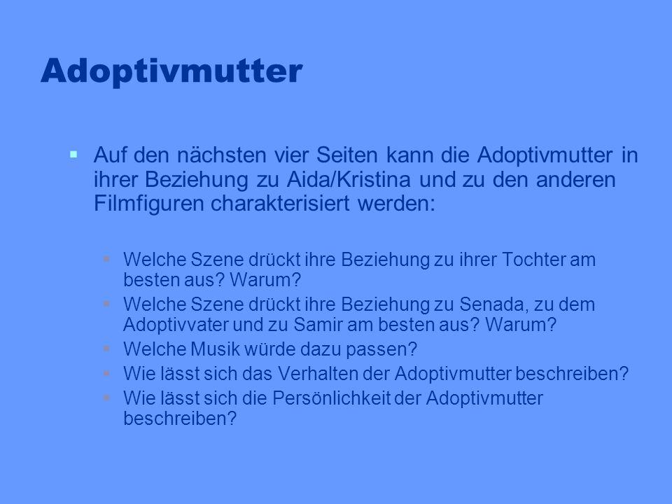 Adoptivmutter Auf den nächsten vier Seiten kann die Adoptivmutter in ihrer Beziehung zu Aida/Kristina und zu den anderen Filmfiguren charakterisiert w