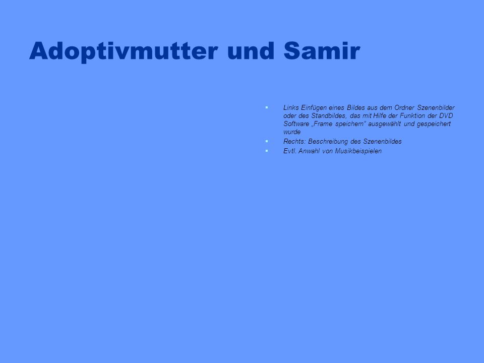 Adoptivmutter und Samir Links Einfügen eines Bildes aus dem Ordner Szenenbilder oder des Standbildes, das mit Hilfe der Funktion der DVD Software Fram