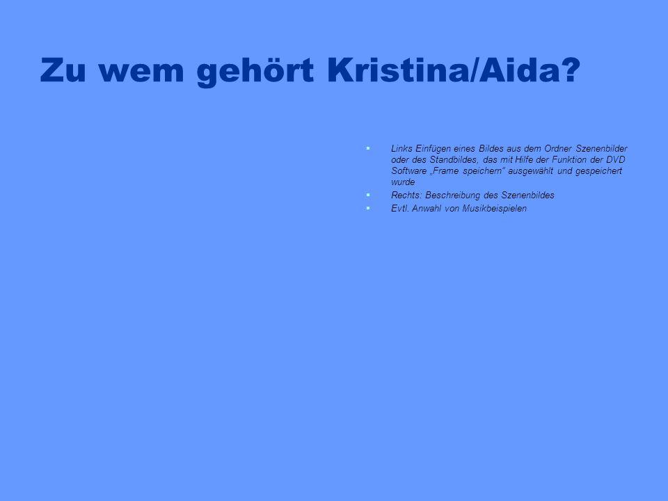 Zu wem gehört Kristina/Aida? Links Einfügen eines Bildes aus dem Ordner Szenenbilder oder des Standbildes, das mit Hilfe der Funktion der DVD Software