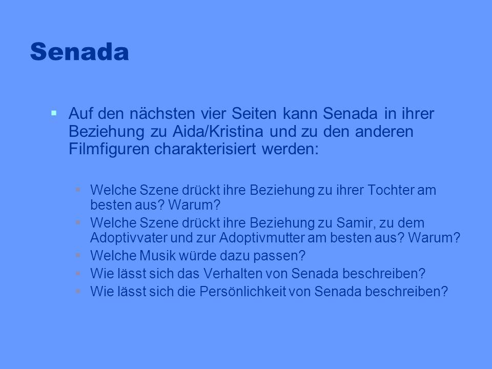Senada Auf den nächsten vier Seiten kann Senada in ihrer Beziehung zu Aida/Kristina und zu den anderen Filmfiguren charakterisiert werden: Welche Szen