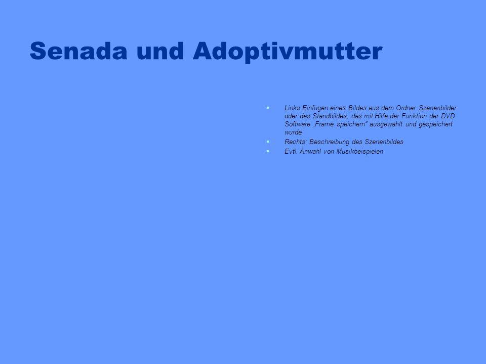 Adoptivmutter Auf den nächsten vier Seiten kann die Adoptivmutter in ihrer Beziehung zu Aida/Kristina und zu den anderen Filmfiguren charakterisiert werden: Welche Szene drückt ihre Beziehung zu ihrer Tochter am besten aus.