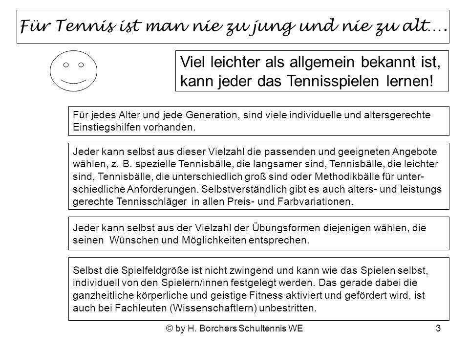 © by H. Borchers Schultennis WE3 Für Tennis ist man nie zu jung und nie zu alt….