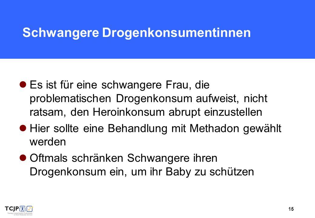 15 Schwangere Drogenkonsumentinnen Es ist für eine schwangere Frau, die problematischen Drogenkonsum aufweist, nicht ratsam, den Heroinkonsum abrupt e