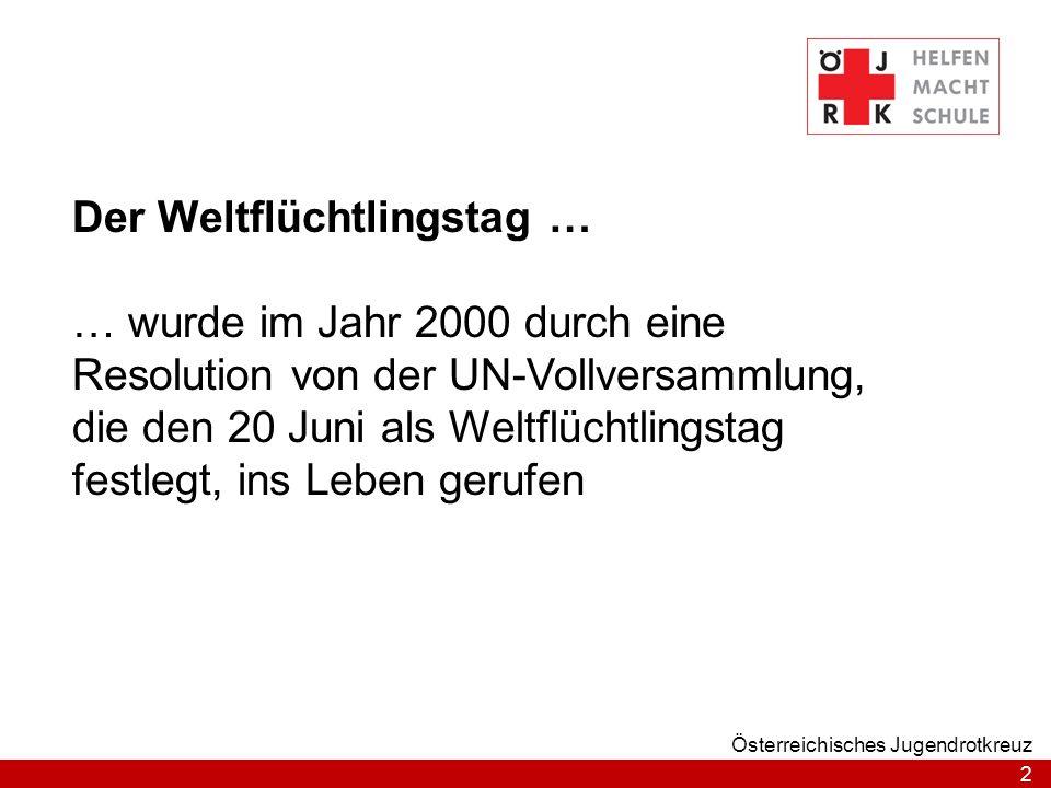 2 Österreichisches Jugendrotkreuz Der Weltflüchtlingstag … … wurde im Jahr 2000 durch eine Resolution von der UN-Vollversammlung, die den 20 Juni als