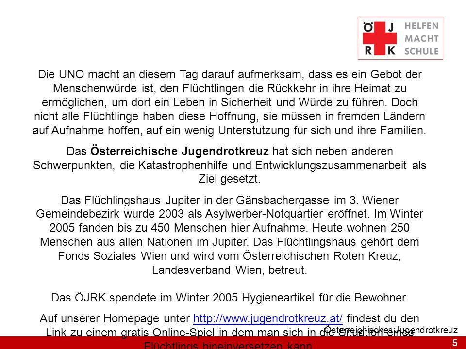 5 Österreichisches Jugendrotkreuz Die UNO macht an diesem Tag darauf aufmerksam, dass es ein Gebot der Menschenwürde ist, den Flüchtlingen die Rückkeh