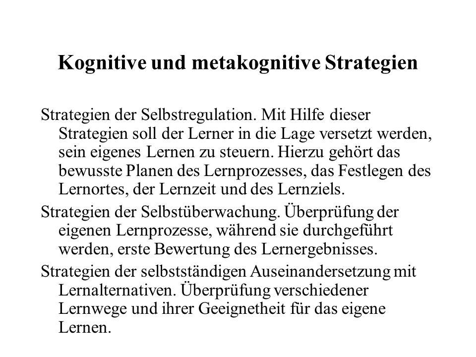 Kognitive und metakognitive Strategien Strategien der Selbstregulation. Mit Hilfe dieser Strategien soll der Lerner in die Lage versetzt werden, sein