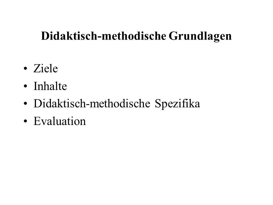 Didaktisch-methodische Grundlagen Ziele Inhalte Didaktisch-methodische Spezifika Evaluation