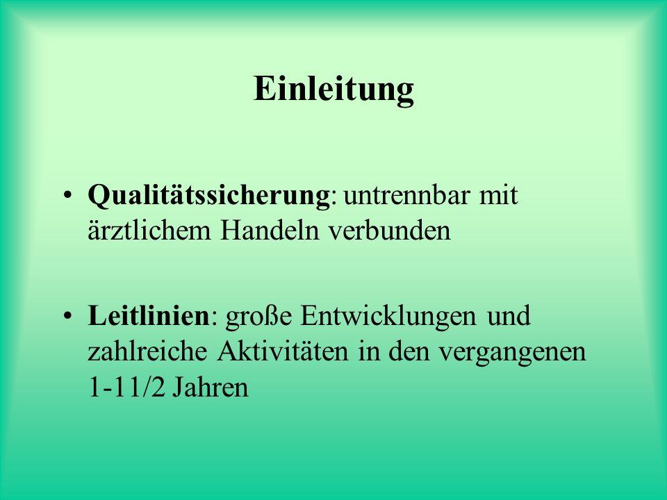 Einleitung Qualitätssicherung: untrennbar mit ärztlichem Handeln verbunden Leitlinien: große Entwicklungen und zahlreiche Aktivitäten in den vergangenen 1-11/2 Jahren