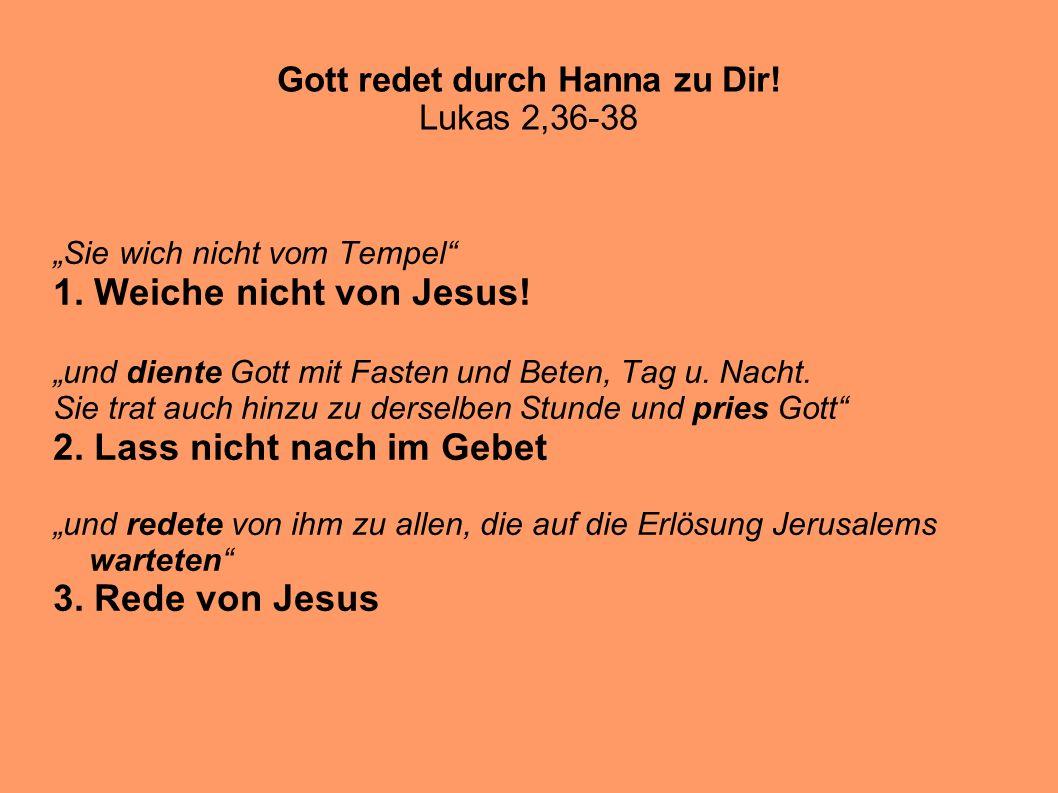 Gott redet durch Hanna zu Dir.Lukas 2,36-38 Sie wich nicht vom Tempel 1.