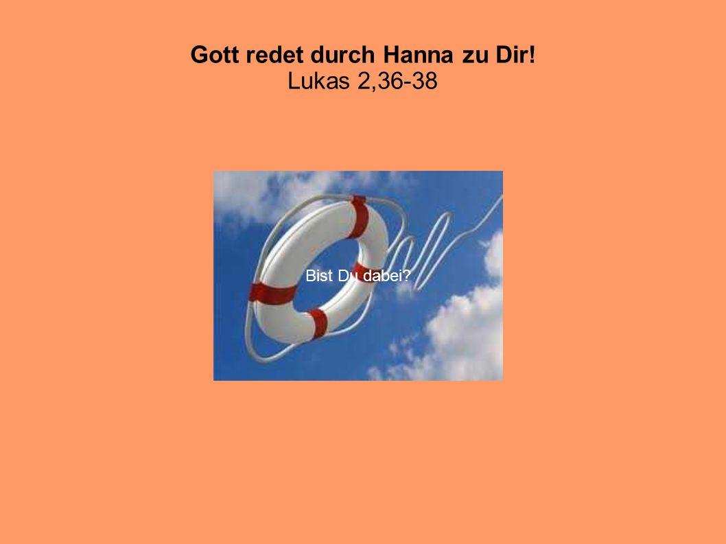 Gott redet durch Hanna zu Dir! Lukas 2,36-38 Bist Du dabei?