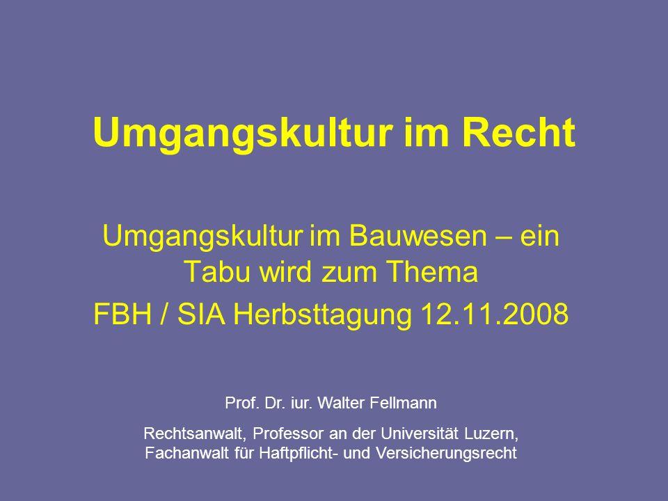 Umgangskultur im Recht Umgangskultur im Bauwesen – ein Tabu wird zum Thema FBH / SIA Herbsttagung 12.11.2008 Prof.