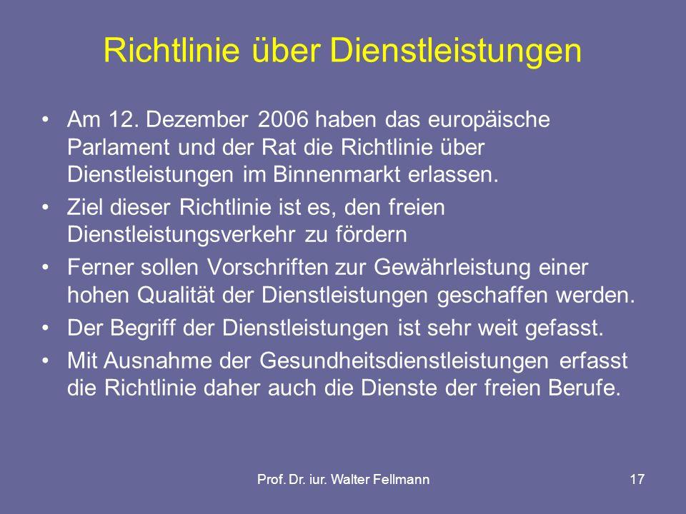 Prof. Dr. iur. Walter Fellmann17 Richtlinie über Dienstleistungen Am 12.