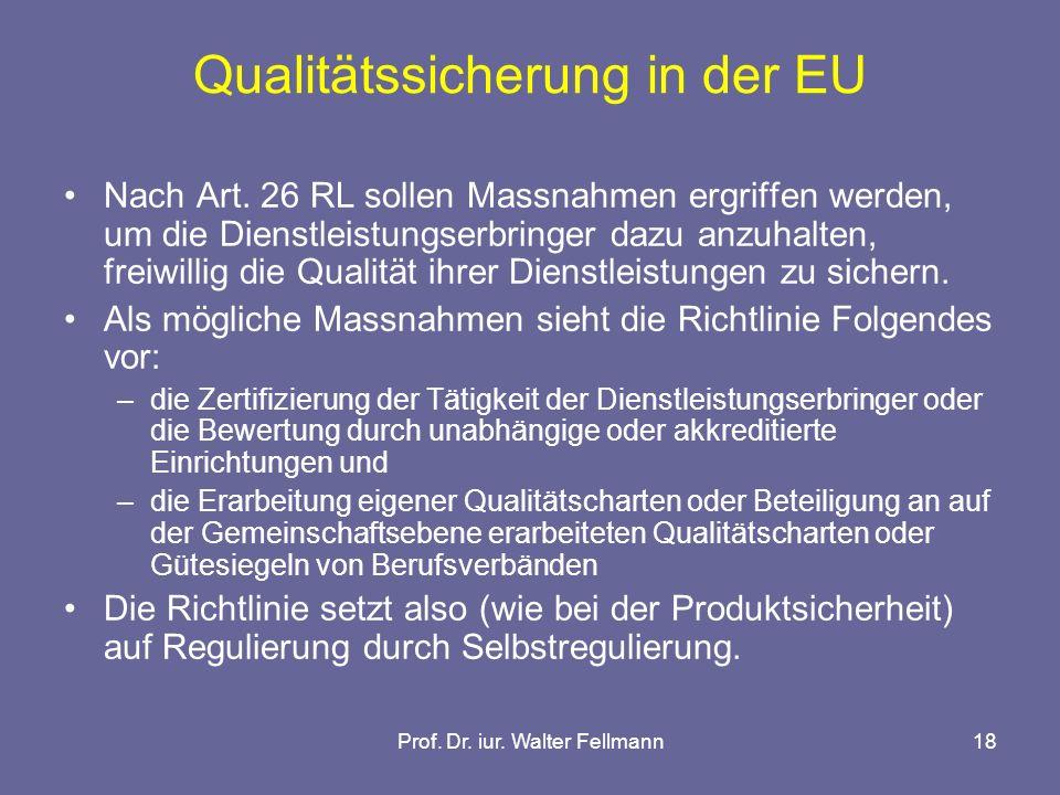 Prof. Dr. iur. Walter Fellmann18 Qualitätssicherung in der EU Nach Art.