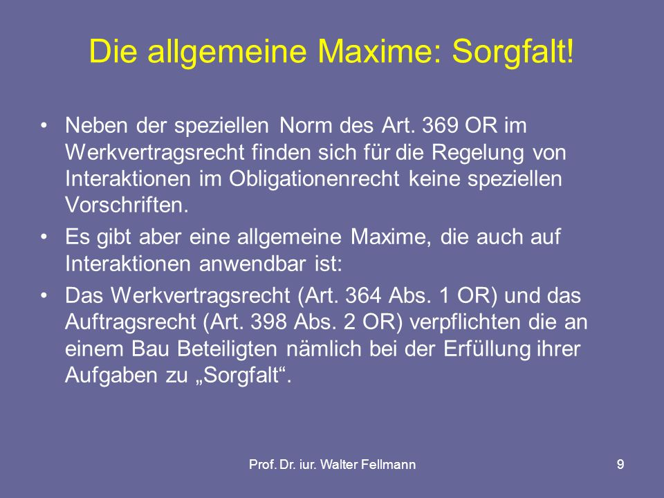 Prof. Dr. iur. Walter Fellmann9 Die allgemeine Maxime: Sorgfalt.