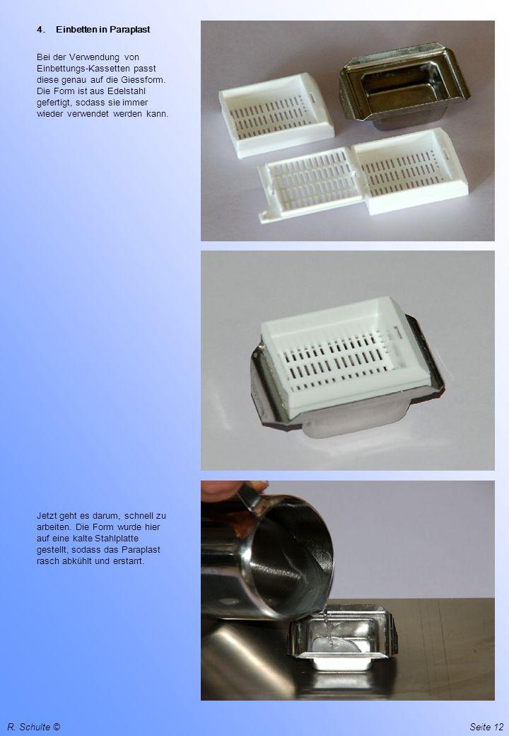 R. Schulte ©Seite 12 Bei der Verwendung von Einbettungs-Kassetten passt diese genau auf die Giessform. Die Form ist aus Edelstahl gefertigt, sodass si