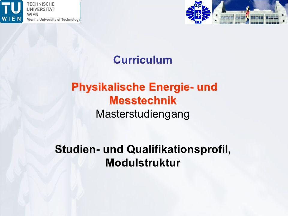 Curriculum Physikalische Energie- und Messtechnik Physikalische Energie- und Messtechnik Masterstudiengang Studien- und Qualifikationsprofil, Modulstruktur
