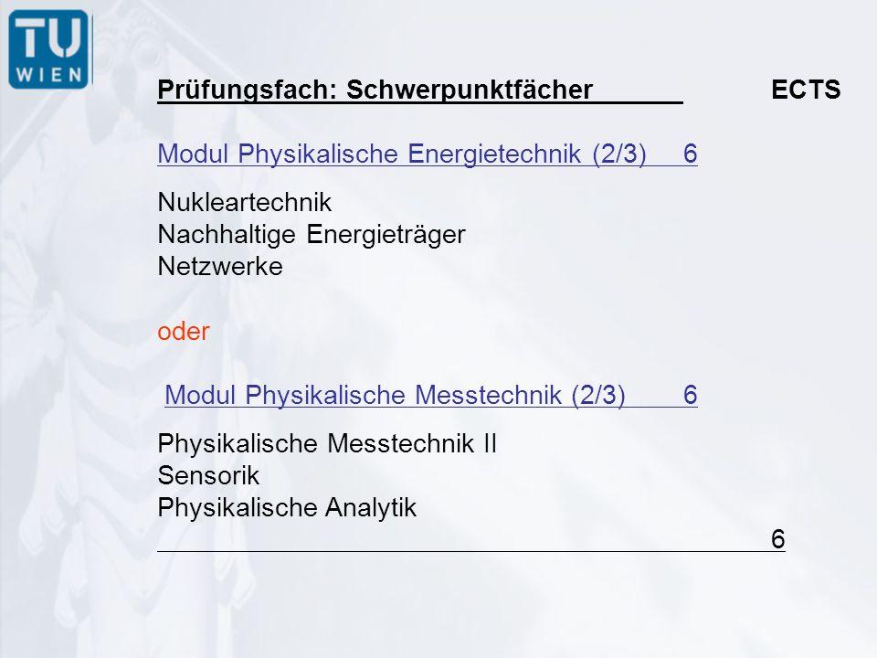Prüfungsfach: SchwerpunktfächerECTS Modul Physikalische Energietechnik (2/3) 6 Nukleartechnik Nachhaltige Energieträger Netzwerke oder Modul Physikalische Messtechnik (2/3) 6 Physikalische Messtechnik II Sensorik Physikalische Analytik 6
