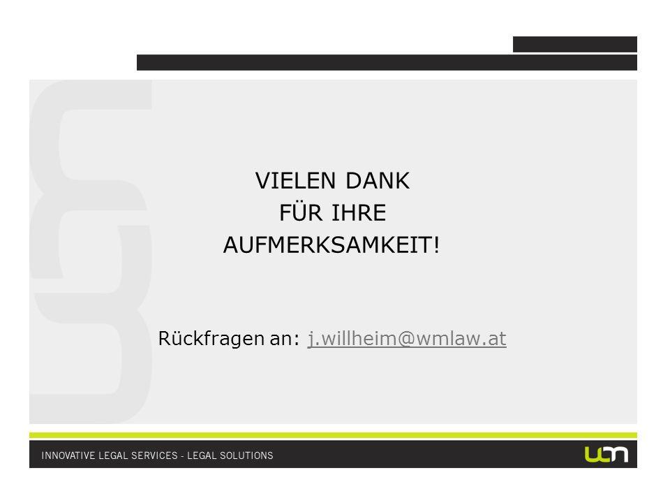 VIELEN DANK FÜR IHRE AUFMERKSAMKEIT! Rückfragen an: j.willheim@wmlaw.atj.willheim@wmlaw.at