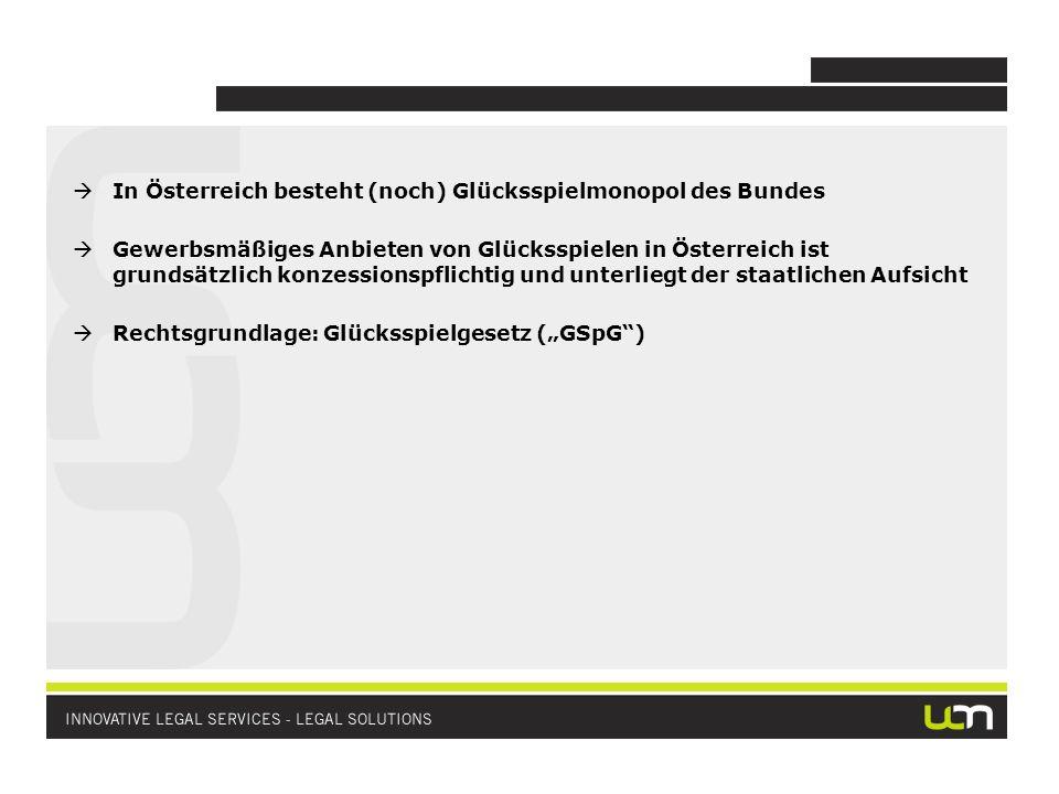 In Österreich besteht (noch) Glücksspielmonopol des Bundes Gewerbsmäßiges Anbieten von Glücksspielen in Österreich ist grundsätzlich konzessionspflich