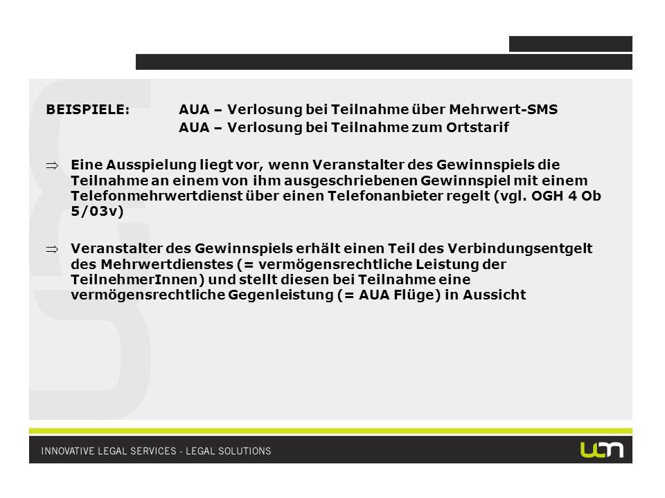 BEISPIELE:AUA – Verlosung bei Teilnahme über Mehrwert-SMS AUA – Verlosung bei Teilnahme zum Ortstarif Eine Ausspielung liegt vor, wenn Veranstalter de