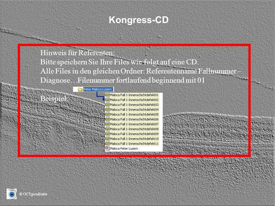 © OCTgive&take Hinweis für Referenten: Bitte speichern Sie Ihre Files wie folgt auf eine CD. Alle Files in den gleichen Ordner: Referentenname Fallnum