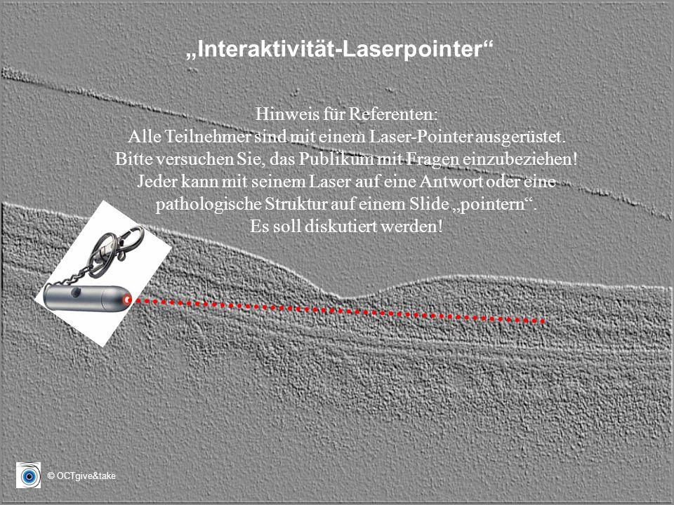 © OCTgive&take Hinweis für Referenten: Alle Teilnehmer sind mit einem Laser-Pointer ausgerüstet. Bitte versuchen Sie, das Publikum mit Fragen einzubez