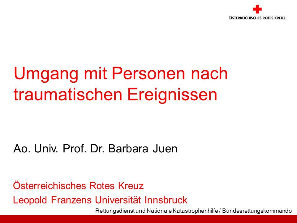 Rettungsdienst und Nationale Katastrophenhilfe / Bundesrettungskommando Ao. Univ. Prof. Dr. Barbara Juen Umgang mit Personen nach traumatischen Ereign